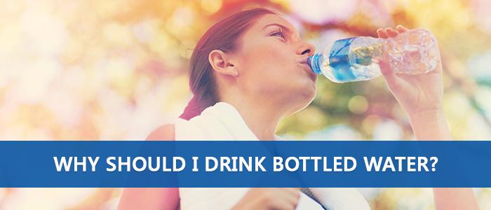 Why Should I Drink Bottled Water?